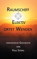 Paul Stöpel: Raumschiff Elektiv ortet Wenden
