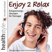 Enjoy 2 Relax - Entspannungsübungen für Teenager