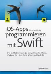 iOS-Apps programmieren mit Swift - Der leichte Einstieg in die Entwicklung für iPhone, iPad und Co. – inkl. Apple Watch und Apple TV