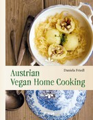 Daniela Friedl: Austrian Vegan Home Cooking ★★★★★