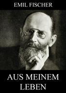 Emil Fischer: Aus meinem Leben