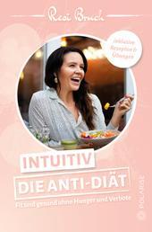 Intuitiv – Die Anti-Diät - Fit und gesund ohne Hunger und Verbote