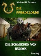Michael Schenk: Die Pferdelords 11 - Die Schmieden von Rumak