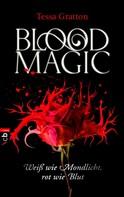 Tessa Gratton: Blood Magic - Weiß wie Mondlicht, rot wie Blut ★★★