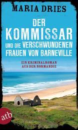 Der Kommissar und die verschwundenen Frauen von Barneville - Ein Kriminalroman aus der Normandie