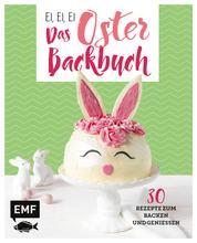 Ei, ei, ei – Das Oster-Backbuch - 30 Rezepte zum Backen und Genießen