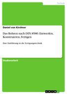 Daniel von Kirchner: Das Bohren nach DIN 8580. Entwerfen, Konstruieren, Fertigen