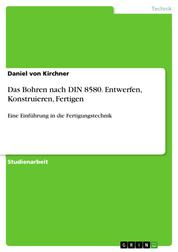 Das Bohren nach DIN 8580. Entwerfen, Konstruieren, Fertigen - Eine Einführung in die Fertigungstechnik
