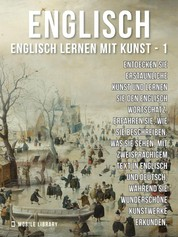 1 - Englisch - Englisch Lernen mit Kunst - Erfahren Sie, wie Sie beschreiben, was Sie sehen, mit zweisprachigem Text in Englisch und Deutsch, während Sie wunderschöne Kunstwerke erkunden