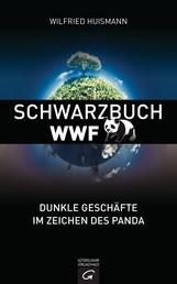 Schwarzbuch WWF - Dunkle Geschäfte im Zeichen des Panda