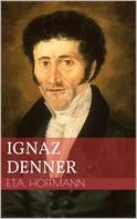Ernst Theodor Amadeus Hoffmann: Ignaz Denner