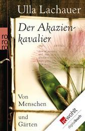 Der Akazienkavalier - Von Menschen und Gärten