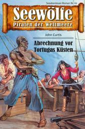 Seewölfe - Piraten der Weltmeere 62 - Abrechnung vor Tortugas Küsten