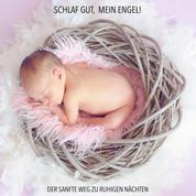 Schlaf gut, mein Engel! Der sanfte Weg zu ruhigen Nächten - Musiken und Geräusche, die Ihr Baby zuverlässig einschlafen lassen - Bewährte Einschlafhilfe für Babys