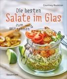 Courtney Roulston: Die besten Salate im Glas zum Mitnehmen ★★★★