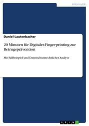 20 Minuten für Digitales-Fingerprinting zur Betrugsprävention - Mit Fallbeispiel und Datenschutzrechtlicher Analyse