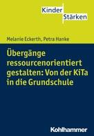 Melanie Eckerth: Übergänge ressourcenorientiert gestalten: Von der KiTa in die Grundschule