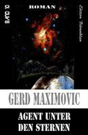 Gerd Maximovic: Agent unter den Sternen
