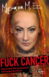 Fuck Cancer - Denn meine Wut macht mich stark gegen den Krebs