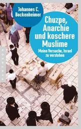 Chuzpe, Anarchie und koschere Muslime - Meine Versuche, Israel zu verstehen