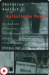 Kalkulierte Morde - Die deutsche Wirtschafts- und Vernichtungspolitik in Weißrußland 1941 bis 1944