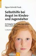 Sigrun Schmidt-Traub: Selbsthilfe bei Angst im Kindes- und Jugendalter