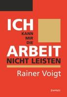 Rainer Voigt: Ich kann mir die Arbeit nicht leisten