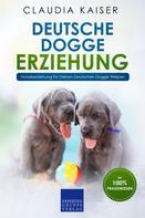 Claudia Kaiser: Deutsche Dogge Erziehung: Hundeerziehung für Deinen Deutsche Dogge Welpen