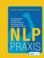 NLP Praxis - Neurolinguistisches Programmieren - die besten Techniken und Übungen für die optimale Kommunikation