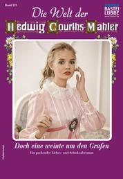 Die Welt der Hedwig Courths-Mahler 521 - Liebesroman - Doch eine weinte um den Grafen