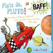 BAFF! Wissen - Platz da, Pluto! - Was alles im Weltraum abgeht und warum wir nicht in Schwarze Löcher fallen sollten