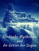 Jan Machaly: Nordische Mythologie und die Götter der Sagen: Die schönsten nordischen Sagen