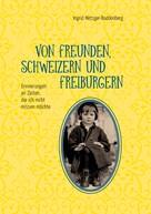 Ingrid Metzger-Buddenberg: Von Freunden, Schweizern und Freiburgern