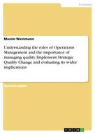 Maxim Weinmann: Understanding the roles of Operations Management and the importance of managing quality. Implement Strategic Quality Change and evaluating its wider implications