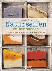 Naturseifen selber machen für Gesicht, Körper, Haare, Zähne, Rasur. Für jeden Haut- und Haartyp. Ökologisch, nachhaltig, plastikfrei - Mit Rezepten für Haarseifen, Rasierseifen, Zahnpasta und Körperseifen -