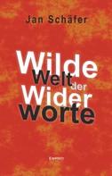 Jan Schäfer: Wilde Welt der Widerworte