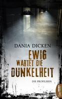 Dania Dicken: Ewig wartet die Dunkelheit ★★★★