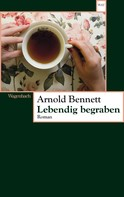 Arnold Bennett: Lebendig begraben