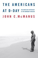 John C. McManus: The Americans at D-Day