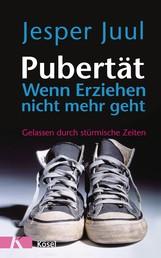 Pubertät - wenn Erziehen nicht mehr geht - Gelassen durch stürmische Zeiten