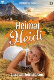Heimat-Heidi 33 – Heimatroman - Lissi will hoch hinaus