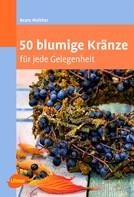 Beate Walther: 50 blumige Kränze ★★★★