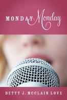 Betty J. McClain Love: Monday Monday