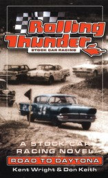 Rolling Thunder Stock Car Racing: Road To Daytona - A Stock Car Racing Novel