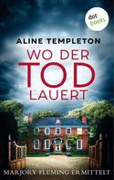 Aline Templeton: Wo der Tod lauert: Marjory Fleming ermittelt - Der zweite Fall ★★★★