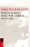 Eugen Drewermann: Wir glauben, weil wir lieben