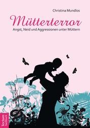 Mütterterror - Angst, Neid und Aggressionen unter Müttern