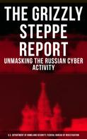 Federal Bureau of Investigation: The Grizzly Steppe Report (Unmasking the Russian Cyber Activity)