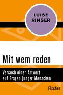 Luise Rinser: Mit wem reden
