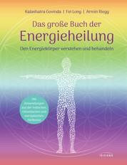 Das große Buch der Energieheilung - Den Energiekörper verstehen und behandeln - Mit Anwendungen aus der indischen, chinesischen und europäischen Heilkunst